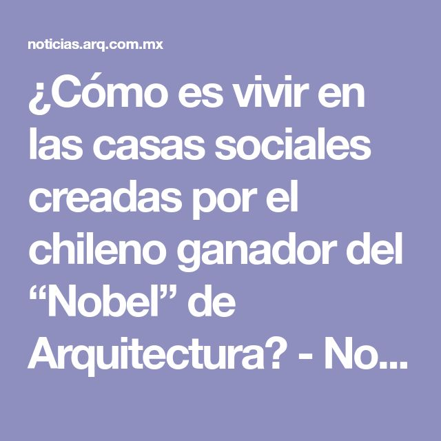 """¿Cómo es vivir en las casas sociales creadas por el chileno ganador del """"Nobel"""" de Arquitectura? - Noticias de Arquitectura - Buscador de Arquitectura"""
