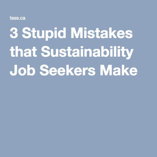 3 Stupid Mistakes that Sustainability Job Seekers Make