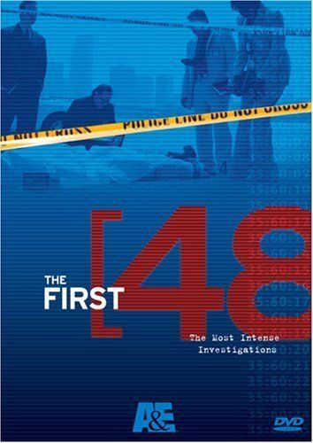 The First 48 - follows detectives during the first 48 hours of a homicide investigation.