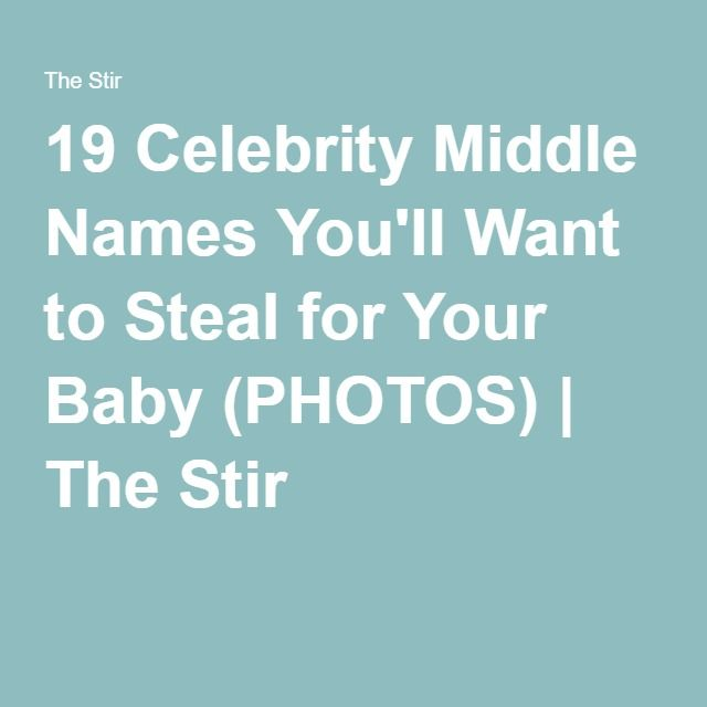 19 Celebrity Middle Names Youll Want To Steal For Your Baby PHOTOS