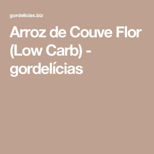 Arroz de Couve Flor (Low Carb) - gordelícias