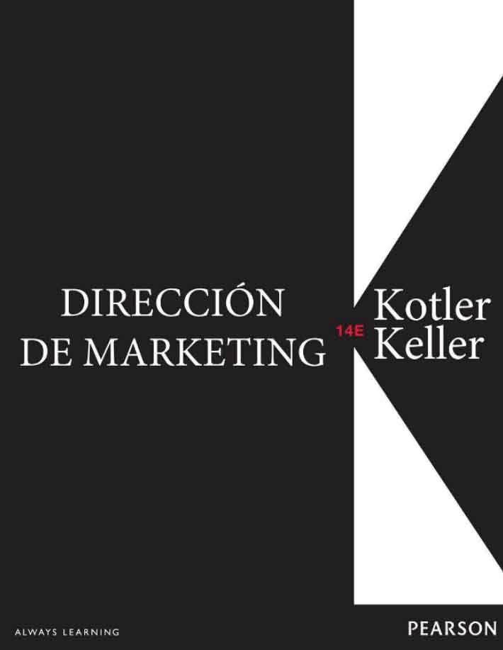 DIRECCIÓN DE MARKETING 14ED Autores: Kevin Lane Keller y Philip Kotler   Editorial: Pearson  Edición: 14 ISBN: 9786073212458 ISBN ebook: 9786073212502 Páginas: 810 Área: Economia y Empresa Sección: Marketing
