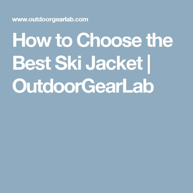 How to Choose the Best Ski Jacket | OutdoorGearLab