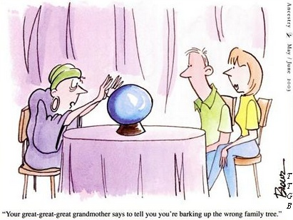 "Humor: ""Your great-great-great grandmother says to tell you you're barking up the wrong family tree."" #humor #genealogy:"