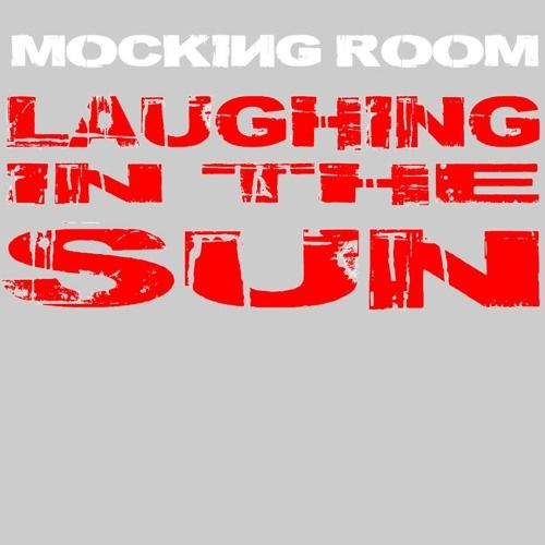 LAUGHING IN THE SUN - by Mocking Room - 1st recorded in 1996 in a basement in Spring Hill, this version is stripped back and dripping with dark, ambient undertones.