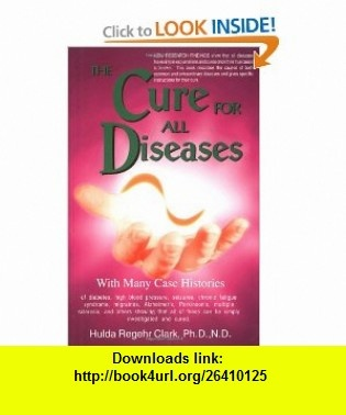The Cure for All Diseases (9781890035013) Hulda Regehr Clark , ISBN-10: 1890035017  , ISBN-13: 978-1890035013 ,  , tutorials , pdf , ebook , torrent , downloads , rapidshare , filesonic , hotfile , megaupload , fileserve