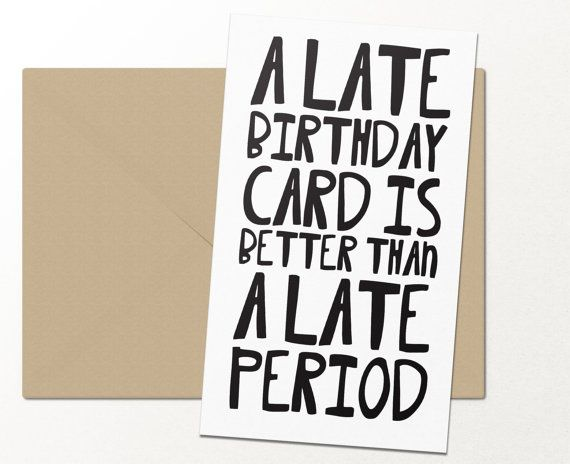 a late birthday card is better than a late by palmettopaperco                                                                                                                                                     More