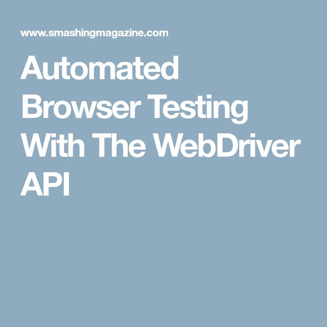 Automated Browser Testing With The WebDriver API
