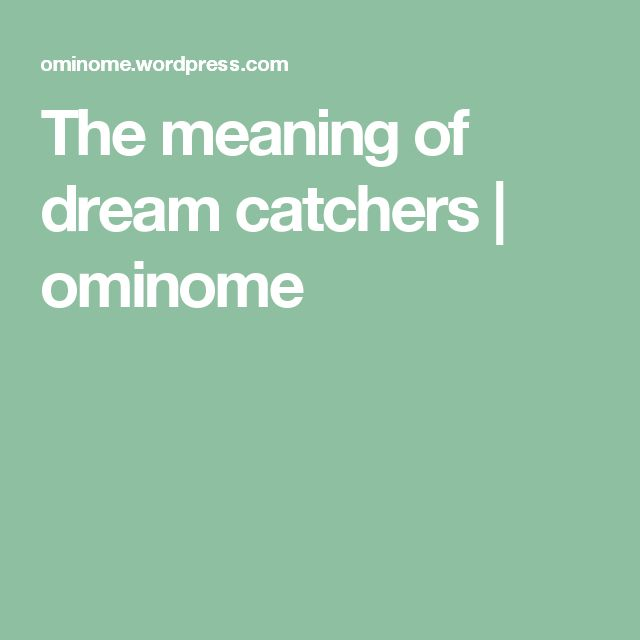 The meaning of dream catchers | ominome