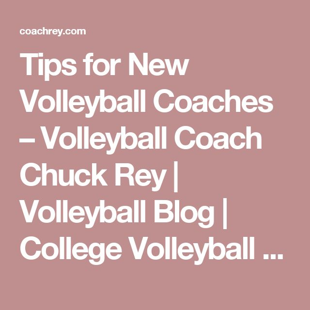 Tips for New Volleyball Coaches – Volleyball Coach Chuck Rey | Volleyball Blog | College Volleyball Coach