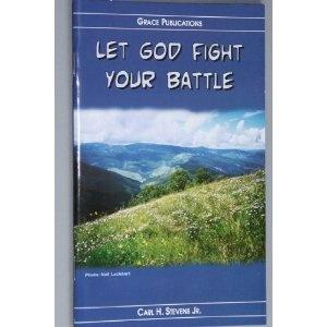 LET GOD FIGHT YOUR BATTLE - Bible Doctrine Booklet  $1.99