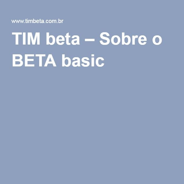 TIM beta – Sobre o BETA basic