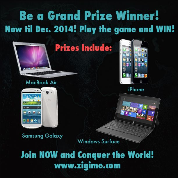 Beginning NOW thru the end of 2014, conquer the world on Zigime and win! Choose from prizes listed. Play for Free! http://www.zigime.com