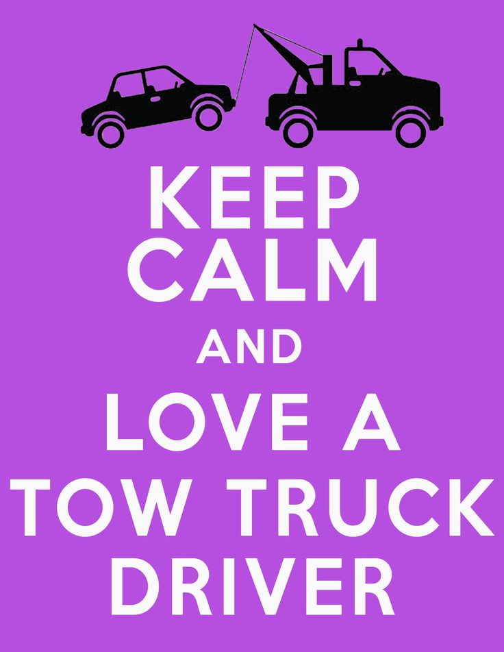 Keep Calm and Love A Tow Truck Driver!! Just be ready for a life of pain what we do is incredibly dangerous