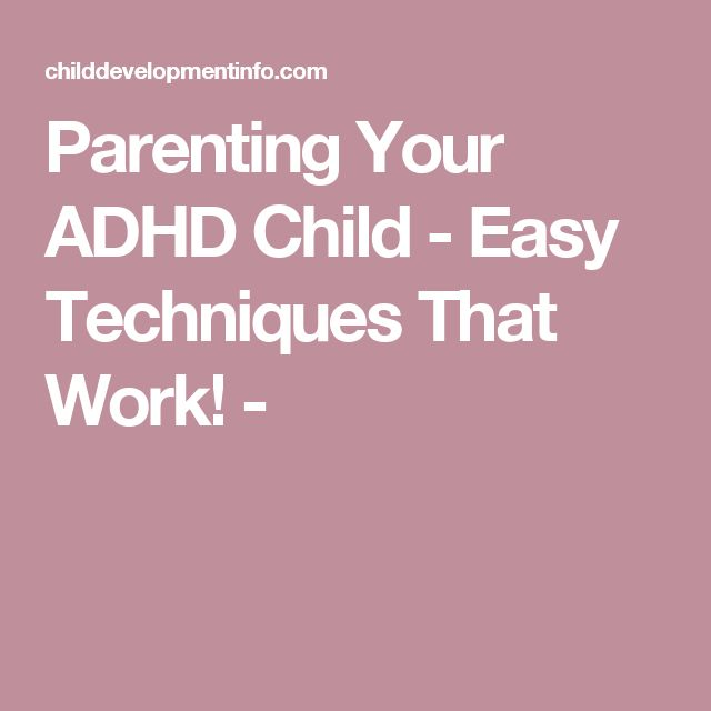 Parenting Your ADHD Child - Easy Techniques That Work! -