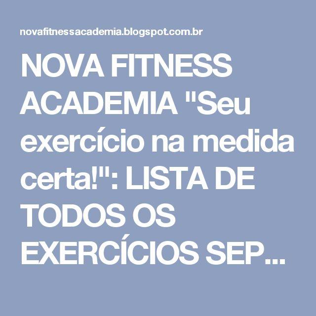 """NOVA FITNESS ACADEMIA """"Seu exercício na medida certa!"""": LISTA DE TODOS OS EXERCÍCIOS SEPARADAMENTE POR CADA GRUPO! - """"DICAS"""""""