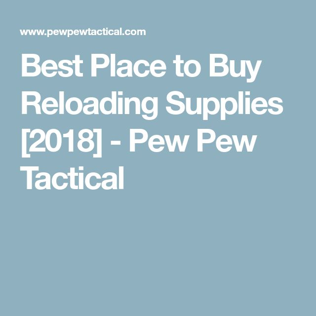 Best Place to Buy Reloading Supplies [2018] - Pew Pew Tactical