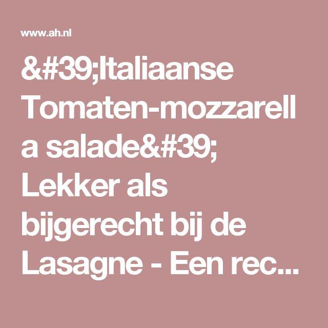 'Italiaanse Tomaten-mozzarella salade' Lekker als bijgerecht bij de Lasagne - Een recept van Ger Bakker - Albert Heijn