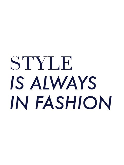 Style Is Always In Fashion Gap Isms Pinterest Fashion Wise Words And Fabulous Quotes