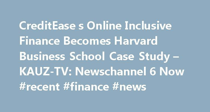 CreditEase s Online Inclusive Finance Becomes Harvard Business School Case Study – KAUZ-TV: Newschannel 6 Now #recent #finance #news http://earnings.remmont.com/creditease-s-online-inclusive-finance-becomes-harvard-business-school-case-study-kauz-tv-newschannel-6-now-recent-finance-news-3/  #recent finance news # CreditEase's Online Inclusive Finance Becomes Harvard Business School Case Study – KAUZ-TV: Newschannel 6 Now | Wichita Falls, TX CreditEase's Online Inclusive Finance Becomes…