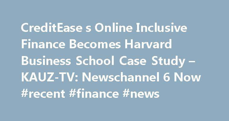 CreditEase s Online Inclusive Finance Becomes Harvard Business School Case Study – KAUZ-TV: Newschannel 6 Now #recent #finance #news http://earnings.remmont.com/creditease-s-online-inclusive-finance-becomes-harvard-business-school-case-study-kauz-tv-newschannel-6-now-recent-finance-news-3/  #recent finance news # CreditEase's Online Inclusive Finance Becomes Harvard Business School Case Study – KAUZ-TV: Newschannel 6 Now | Wichita Falls, TX CreditEase's Online Inclusive Finance Becomes…