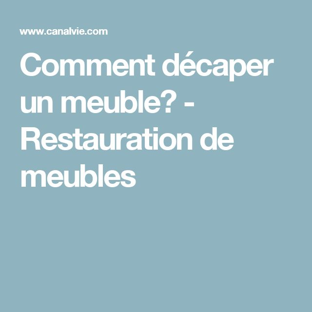 Comment décaper un meuble? - Restauration de meubles