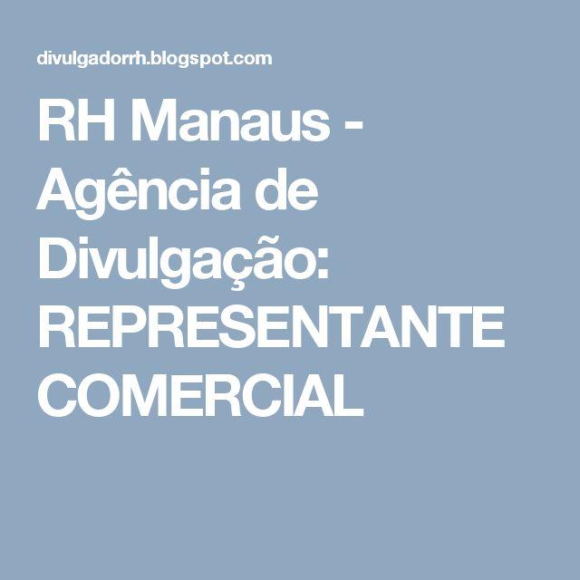 RH Manaus - Agência de Divulgação: REPRESENTANTE COMERCIAL