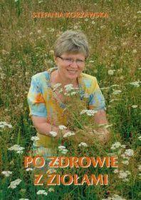 """""""Po zdrowie z ziołami"""" Autor:  Korżawska Stefania"""