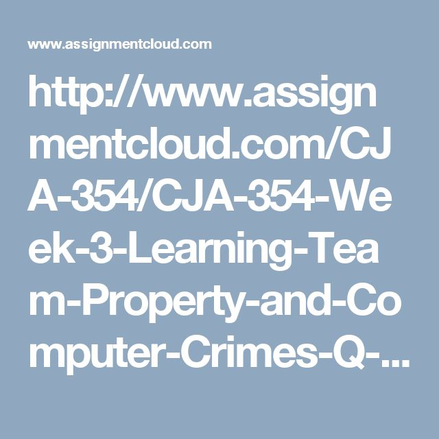 http://www.assignmentcloud.com/CJA-354/CJA-354-Week-3-Learning-Team-Property-and-Computer-Crimes-Q-&-A