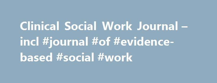 Clinical Social Work Journal – incl #journal #of #evidence-based #social #work http://kentucky.nef2.com/clinical-social-work-journal-incl-journal-of-evidence-based-social-work/  # Clinical Social Work Journal About this journal Founded in 1973, the Clinical Social Work Journal publishes leading, peer-reviewed original articles relevant to contemporary clinical practice with individuals, couples, families, and groups. It also Founded in 1973, the Clinical Social Work Journal publishes…