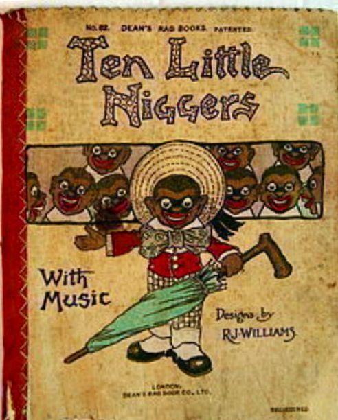 I'm not sure what to say. IN any case, I'm not surprised.   1904 DEANS RAG BOOK: TEN LITTLE NIGGERS