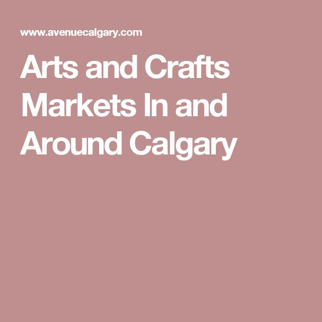 Arts and Crafts Markets In and Around Calgary