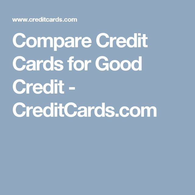Compare Credit Cards for Good Credit - CreditCards.com