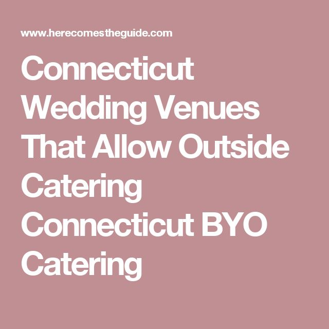Connecticut Wedding Venues That Allow Outside Catering Connecticut BYO Catering