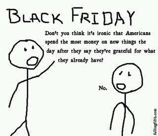 Irony. : Giggle, Sotrue, Blackfriday, Funny Quotes, So True, Funny Stuff, Thought, Black Friday