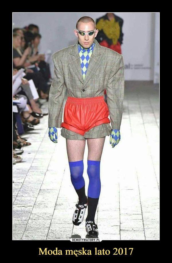 Moda Meska Lato 2017 Funny Fashion Weird Fashion Bad Clothing