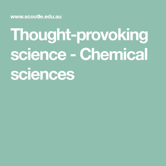 Thought-provoking science - Chemical sciences