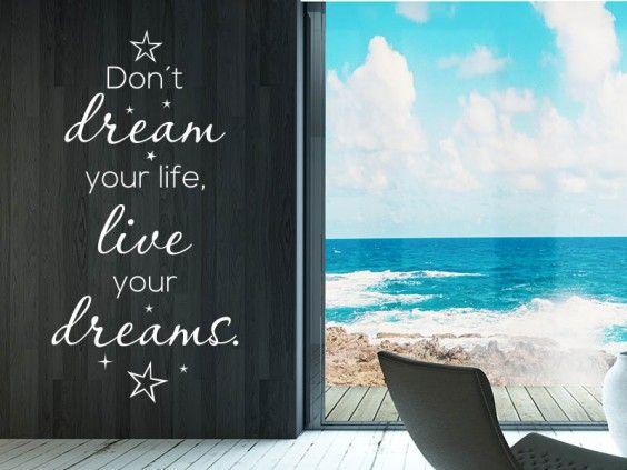 Don´ t dream your life, live your dream.  Als Wandtattoo eine schöne Dekoidee für Wohnzimmer und Co.