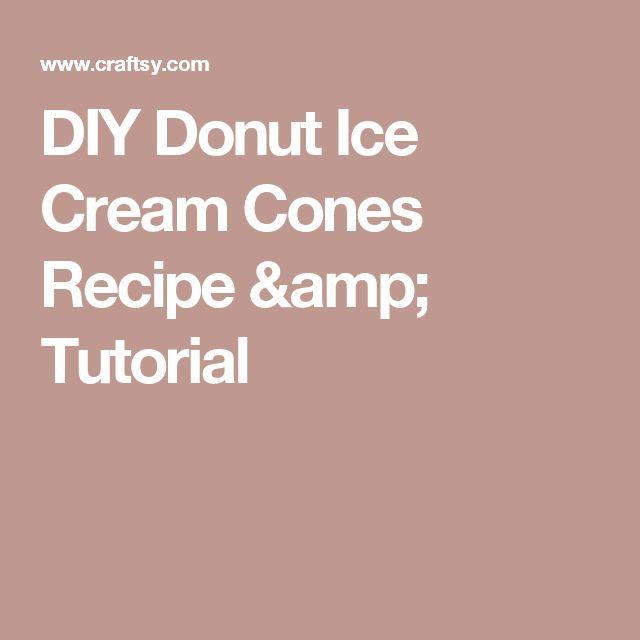 DIY Donut Ice Cream Cones Recipe & Tutorial
