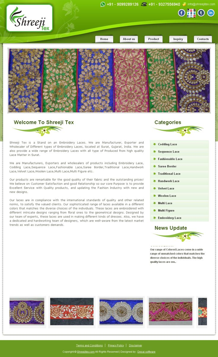 www.desaisoftware.com/General/GApplication.aspx?id=1  Shreeji Tex is a Stand on an Embroidery Laces. We are Manufacturer, Exporter and Wholesaler of Different types of Embroidery Laces, located at Surat, Gujarat, India. We are also provide a wide range of Embroidery Laces with all type of Produced from high quality Lace Matter in Surat.