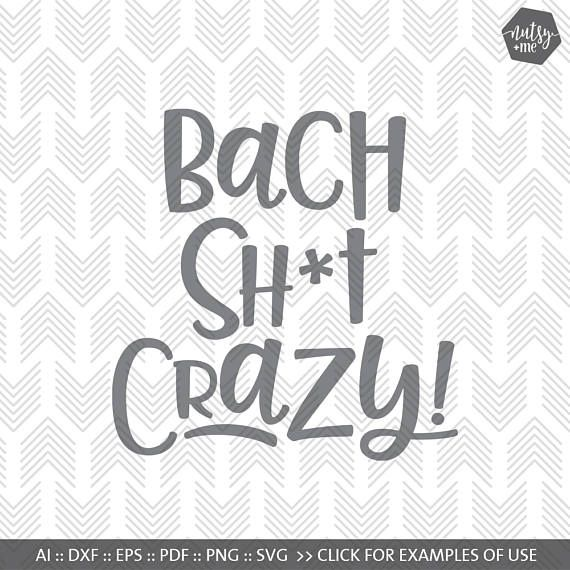 Svg Files for Cricut - Bach Shit Crazy - Quote SVG - Hens Party - Silhouette Cameo Files - Instant Download - Cutting Files - Bachelorette