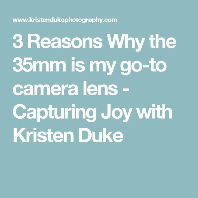 3 Reasons Why the 35mm is my go-to camera lens - Capturing Joy with Kristen Duke