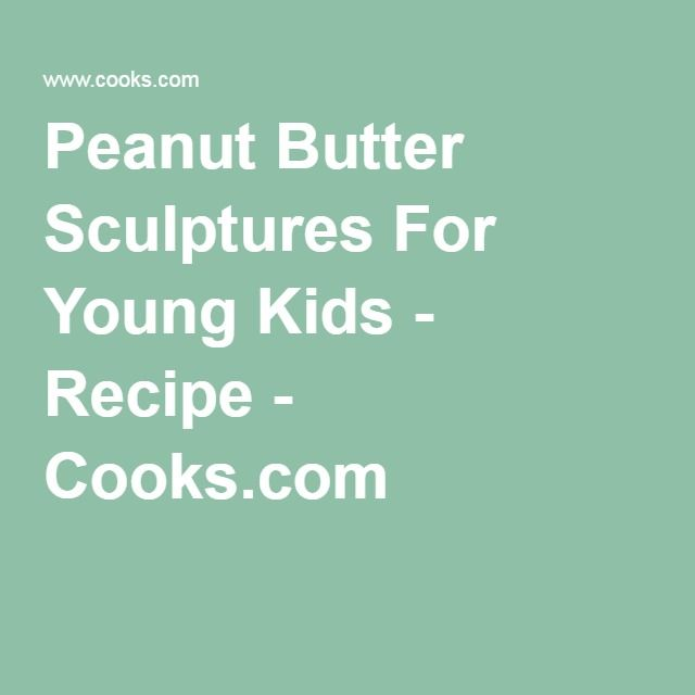 Peanut Butter Sculptures For Young Kids - Recipe - Cooks.com