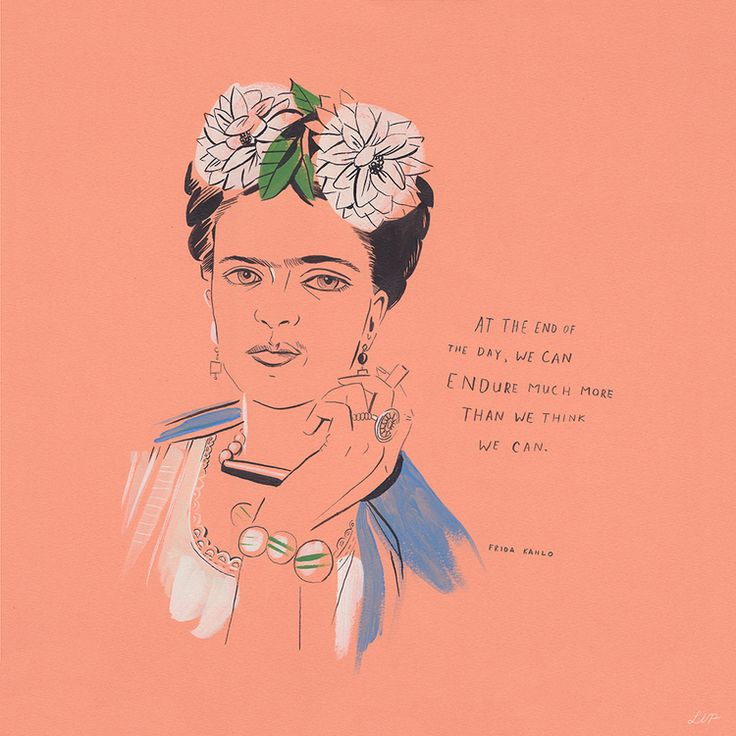 """""""At the end of the day, we can endure much more than we think we can."""" Frida Kahlo.  libbyvanderploeg.com"""