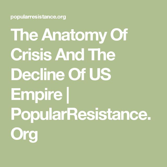 The Anatomy Of Crisis And The Decline Of US Empire | PopularResistance.Org