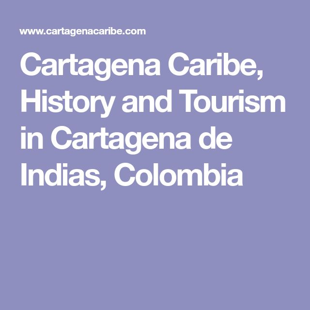 Cartagena Caribe, History and Tourism in Cartagena de Indias, Colombia