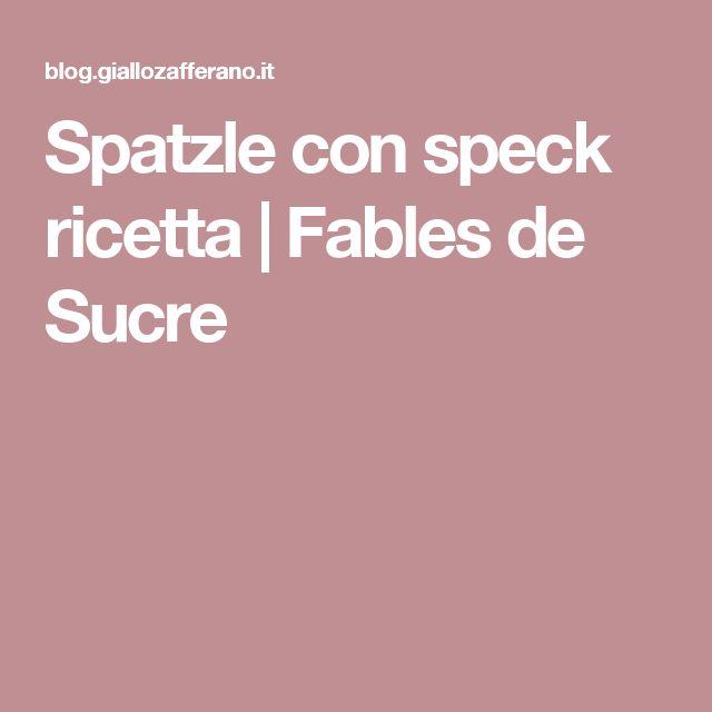 Spatzle con speck ricetta | Fables de Sucre