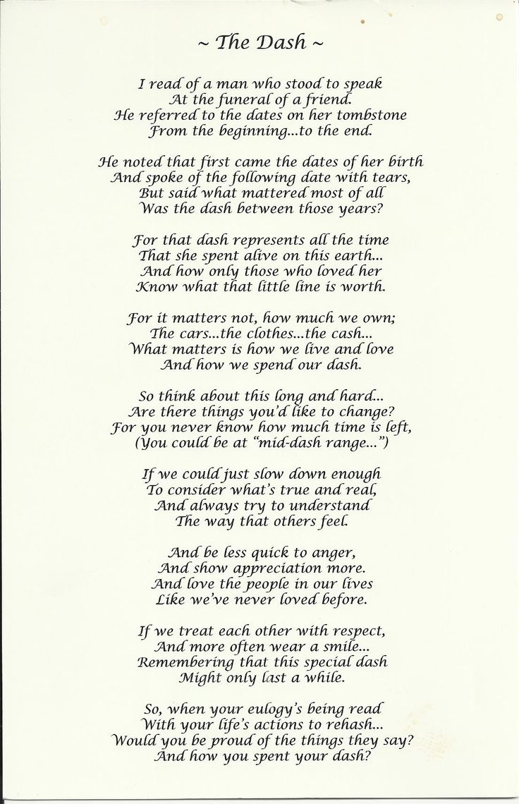 "Beautiful memorial poem...""The Dash""  We could all learn a little bit by reading & reflecting on these words."