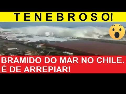 TENEBROSO! BRAMIDO DO MAR NO CHILE  É DE ARREPIAR
