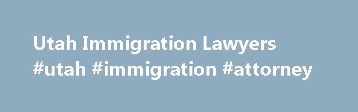 Utah Immigration Lawyers #utah #immigration #attorney http://solomon-islands.remmont.com/utah-immigration-lawyers-utah-immigration-attorney/  # Need An Immigration Attorney in Utah? The U.S. welcomes millions of foreign travelers every year. People from all over the globe come to America because it is a beacon of freedom and economic opportunities are abundant for the industrious immigrant. The reasons for traveling to America vary and many immigrants chose Utah as their ultimate…